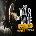 THIS WAR OF MINE STORIES FATHER PROMISE